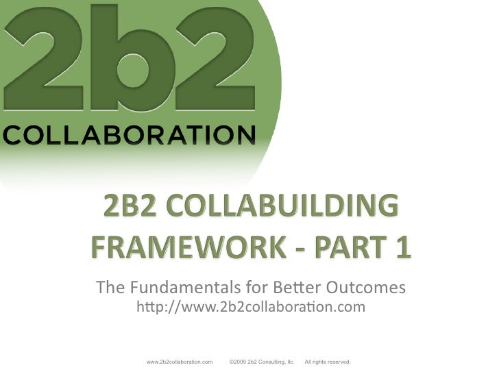 The	   Fundamentals	   for	   Be2er	   Outcomes	          h2p://www.2b2collabora<on.com	              www.2b2collaboration...