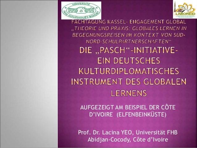 AUFGEZEIGT AM BEISPIEL DER CÔTE D'IVOIRE (ELFENBEINKÜSTE) Prof. Dr. Lacina YEO, Universität FHB Abidjan-Cocody, Côte d'Ivo...