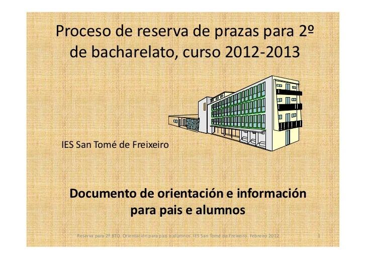 Proceso de reserva de prazas para 2º  de bacharelato, curso 2012-2013IES San Tomé de Freixeiro Documento de orientación e ...