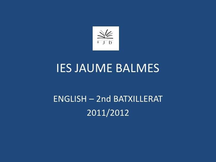 IES JAUME BALMESENGLISH – 2nd BATXILLERAT       2011/2012