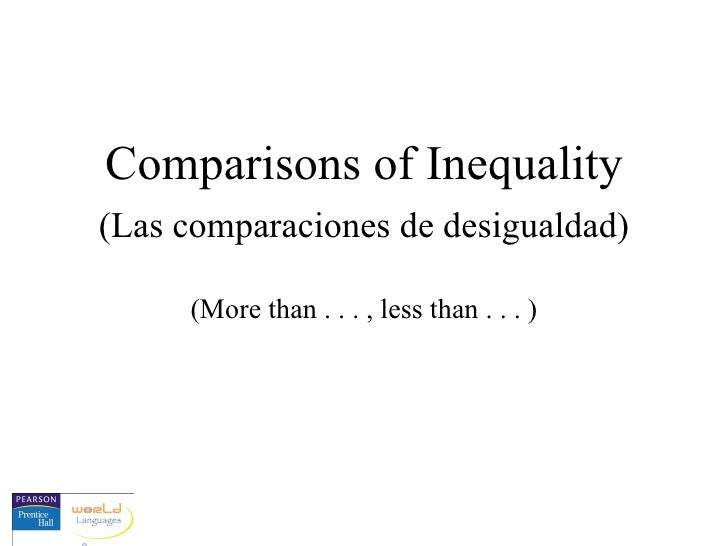 (More than . . . , less than . . . ) Comparisons of Inequality (Las comparaciones de desigualdad)