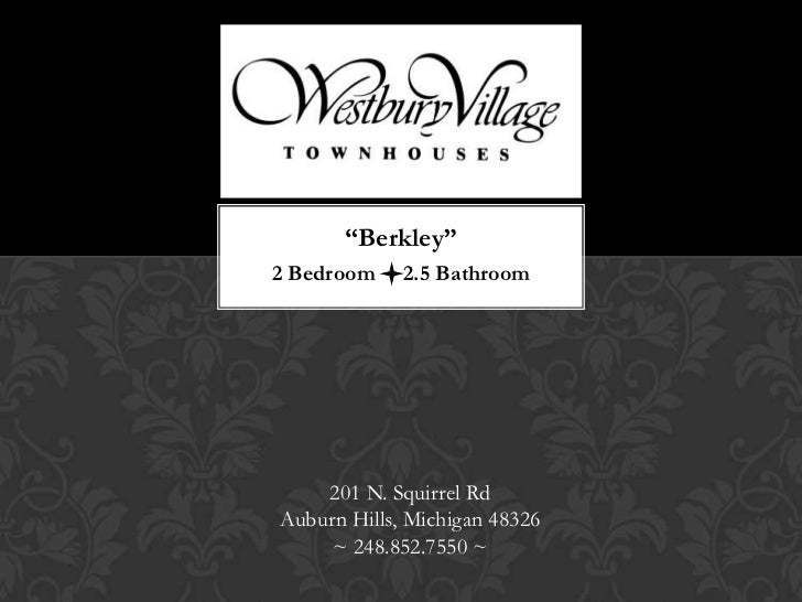 """Berkley""2 Bedroom l2.5 Bathroom    201 N. Squirrel RdAuburn Hills, Michigan 48326     ~ 248.852.7550 ~"