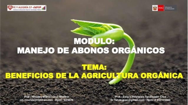 MODULO: MANEJO DE ABONOS ORGÁNICOS TEMA: BENEFICIOS DE LA AGRICULTURA ORGÁNICA Prof.: Nicolás Wilmar Cruz Medina cm.nicola...