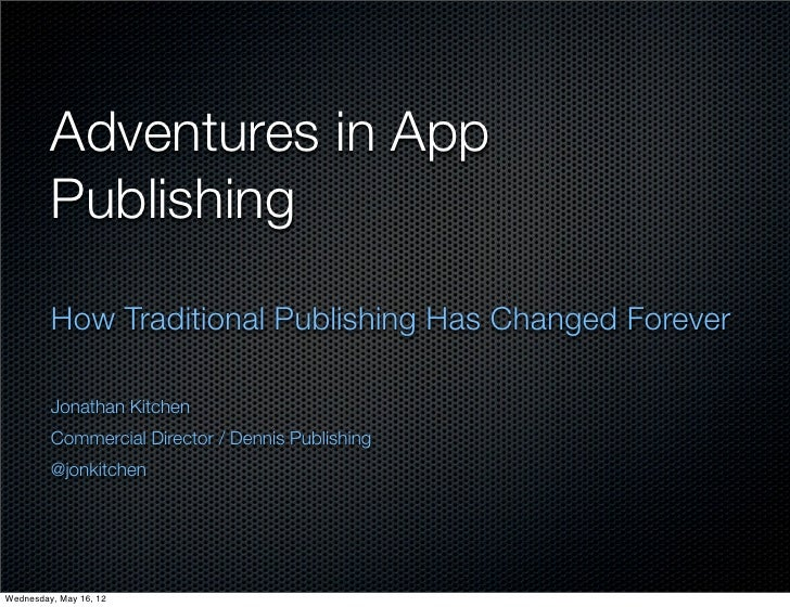 Adventures in App         Publishing         How Traditional Publishing Has Changed Forever         Jonathan Kitchen      ...