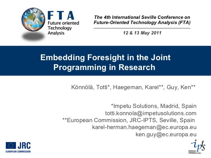 The 4th International Seville Conference on Future-Oriented Technology Analysis (FTA) 12 & 13 May 2011 Embedding Foresight...