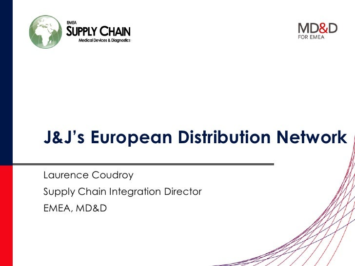 J&J's European Distribution NetworkLaurence CoudroySupply Chain Integration DirectorEMEA, MD&D