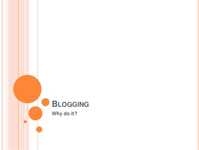 BLOGGING Why do it?