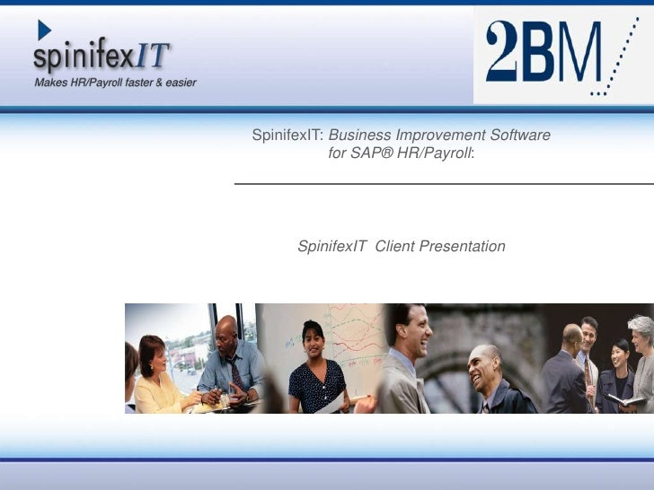 SpinifexIT: Business Improvement Software for SAP® HR/Payroll: <br />SpinifexIT  Client Presentation<br />