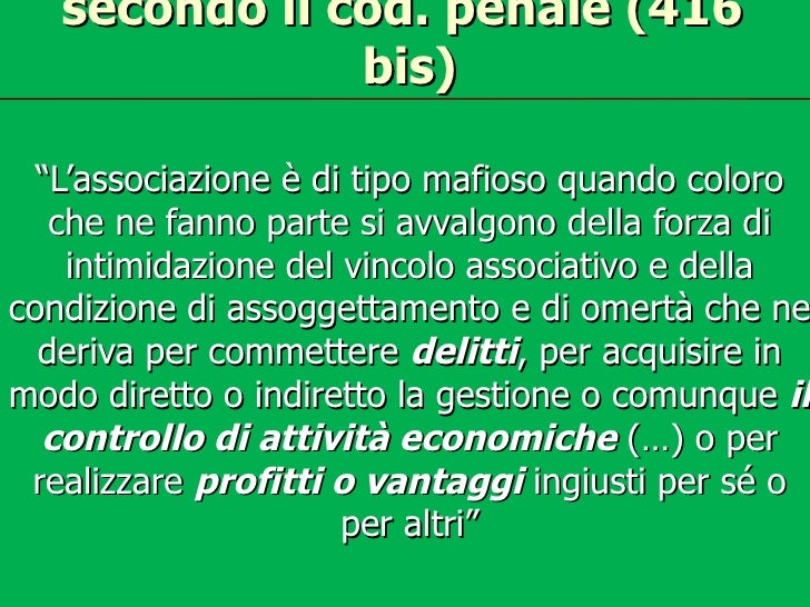 """secondo il cod. penale (416               bis)  """"L'associazione è di tipo mafioso quando coloro   che ne fanno parte si av..."""