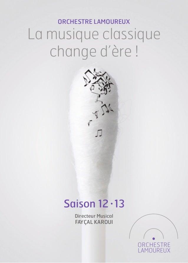 ORCHESTRE LAMOUREUXLa musique classique   change d'ère !     Saison 12 • 13        Directeur Musical        FAYÇAL KAROUI