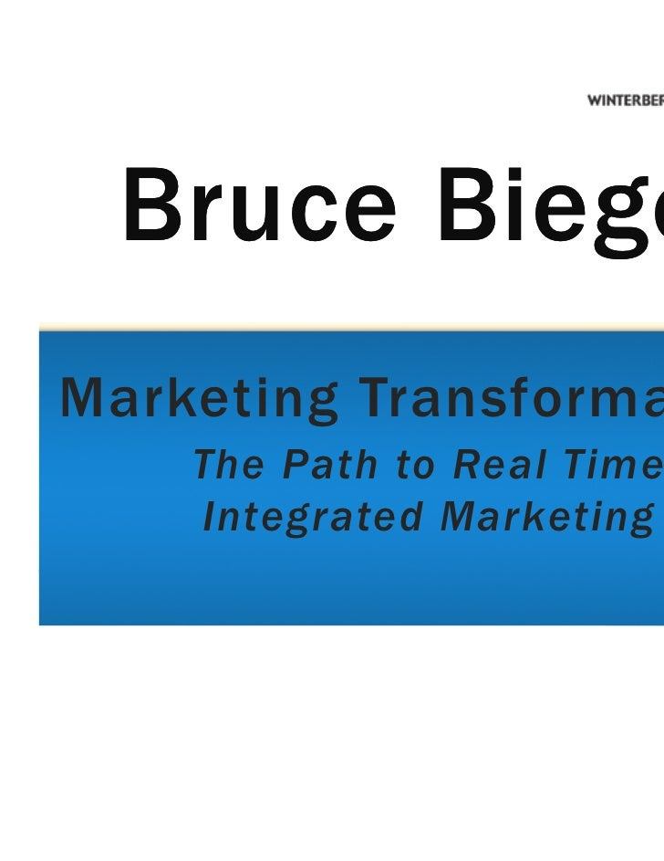 Bruce Biegel: Marketing Transformation : The Path to Real Time Integrated Marketing