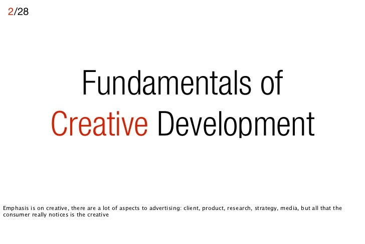 2/28                   Fundamentals of                 Creative DevelopmentEmphasis is on creative, there are a lot of asp...