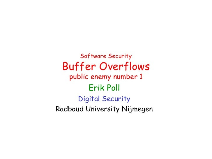 Software Security Buffer Overflows   public enemy number 1         Erik Poll      Digital SecurityRadboud University Nijme...
