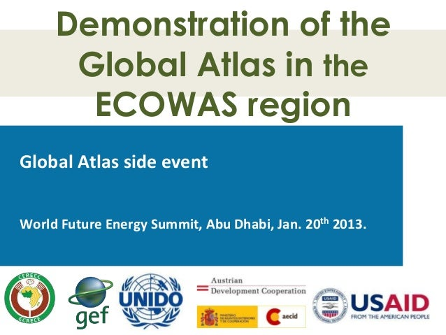 Demonstration of the Global Atlas in the ECOWAS region Global Atlas side event World Future Energy Summit, Abu Dhabi, Jan....