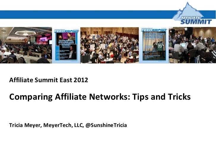 Affiliate Summit East 2012Comparing Affiliate Networks: Tips and TricksTricia Meyer, MeyerTech, LLC, @SunshineTricia