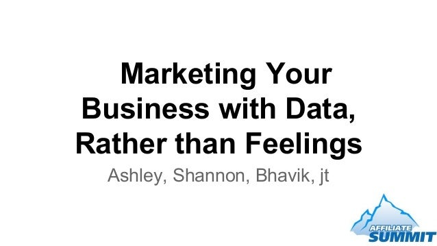 Marketing Your Business with Data, Rather than Feelings Ashley, Shannon, Bhavik, jt