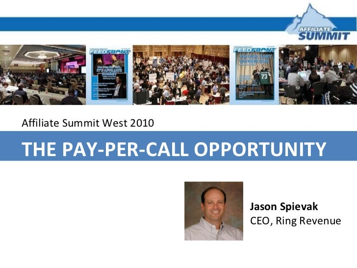 Affiliate Summit West 2010 THE PAY-PER-CALL OPPORTUNITY Jason Spievak  CEO, Ring Revenue