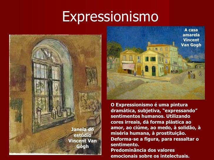 """Expressionismo Janela do estúdio Vincent Van Gogh O Expressionismo é uma pintura dramática, subjetiva, """"expressando"""" senti..."""
