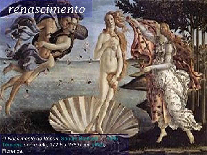 renascimentoO Nascimento de Vénus,SandroBotticelli,c.1485,Têmperasobretela,172.5x278.5cm,Uffizi,Florença.
