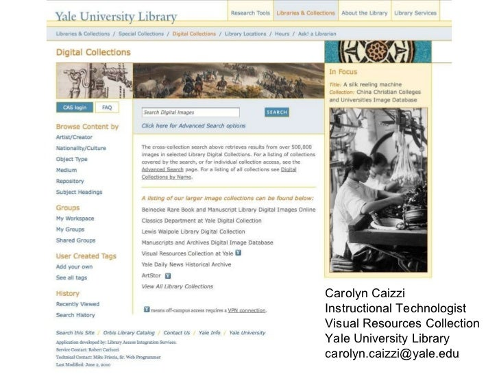 Carolyn Caizzi Instructional Technologist Visual Resources Collection Yale University Library [email_address]