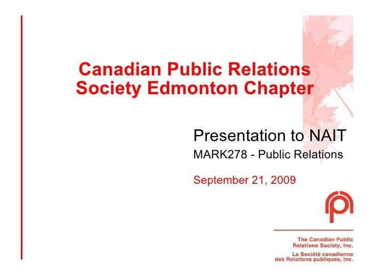 Canadian Public Relations Society Edmonton Chapter Presentation to NAIT   MARK278 - Public Relations September 21, 2009