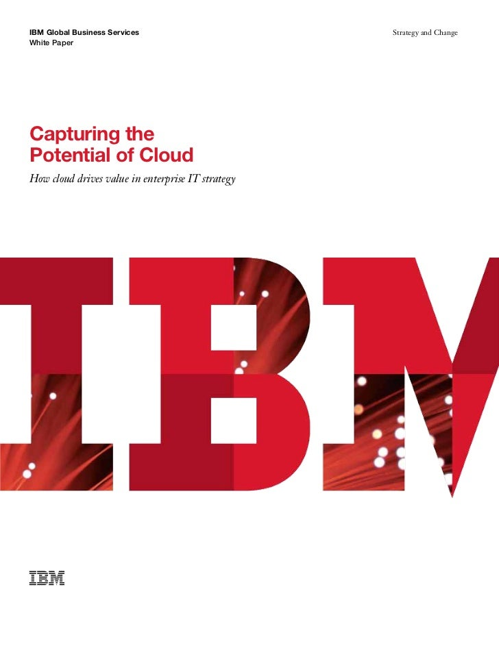 IBM Global Business Services                       Strategy and ChangeWhite PaperCapturing thePotential of CloudHow cloud ...