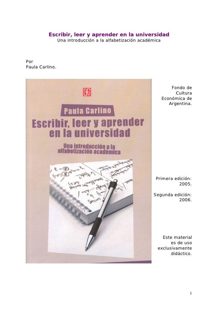 Escribir, leer y aprender en la universidad                 Una introducción a la alfabetización académicaPorPaula Carlino...