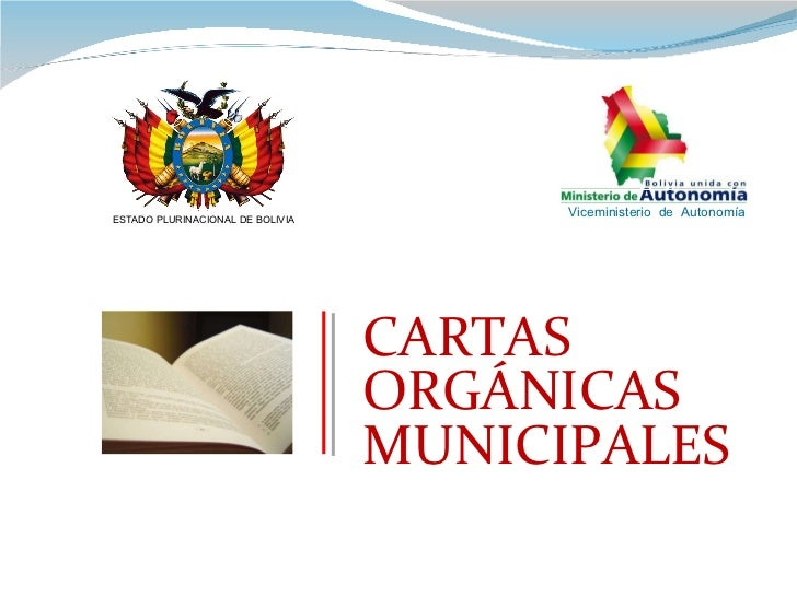 CARTAS ORGÁNICAS MUNICIPALES ESTADO PLURINACIONAL DE BOLIVIA Viceministerio  de  Autonomía