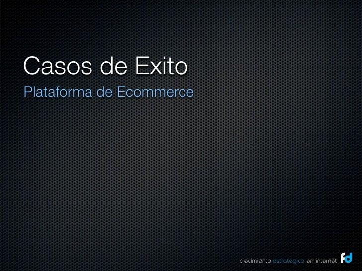 Casos de Exito Plataforma de Ecommerce                               crecimiento estrategico en internet