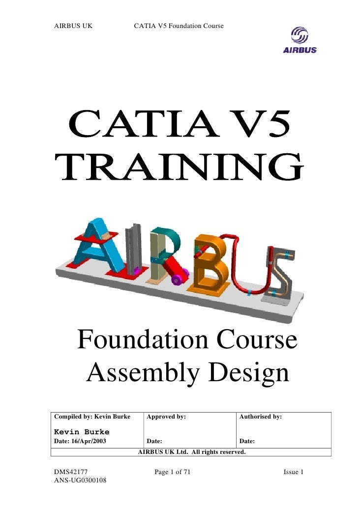 AIRBUS UK                  CATIA V5 Foundation Course       Foundation Course       Assembly DesignCompiled by: Kevin Burk...
