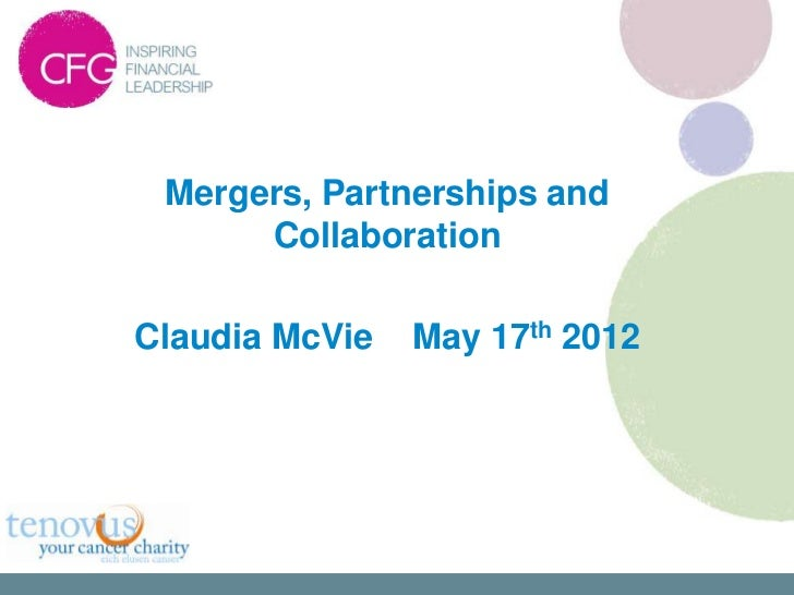 Mergers, Partnerships and      CollaborationClaudia McVie   May 17th 2012