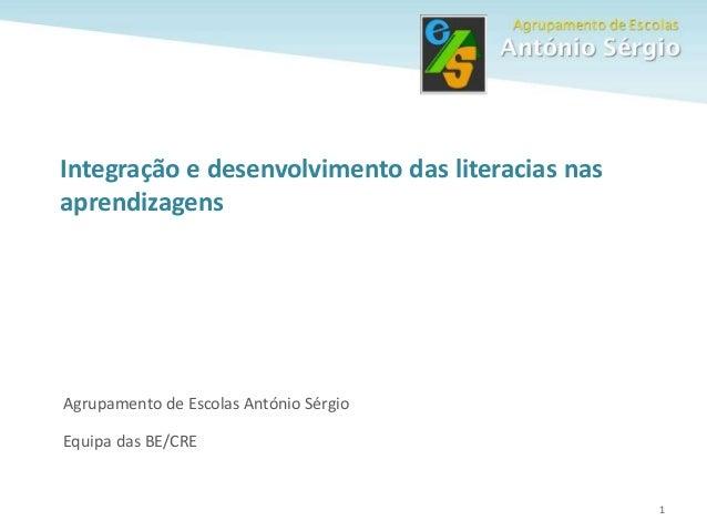 1 Agrupamento de Escolas António Sérgio Equipa das BE/CRE Integração e desenvolvimento das literacias nas aprendizagens