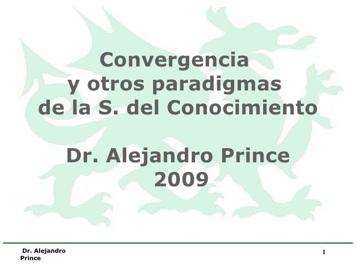 Convergencia  y otros paradigmas  de la S. del Conocimiento Dr. Alejandro Prince  2009