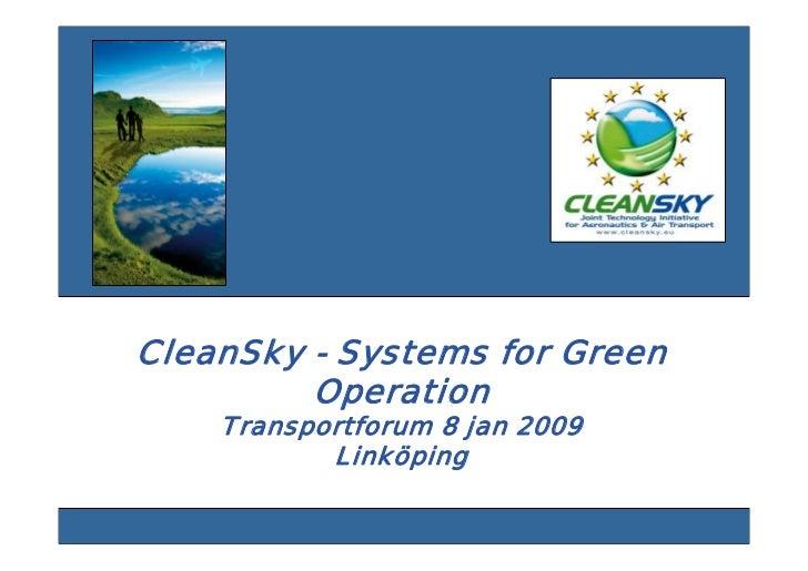 CleanSky - Systems for Green         Operation    Transportforum 8 jan 2009           Linköping