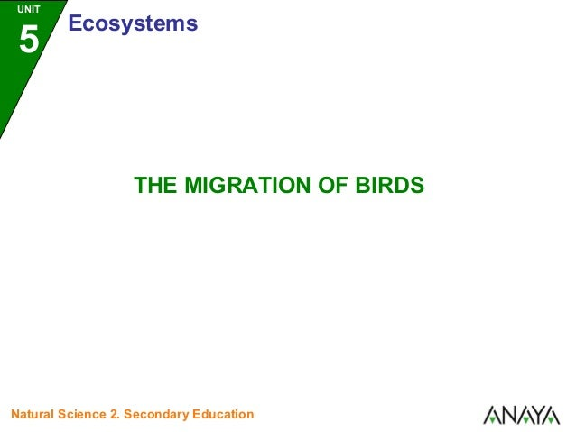 UNIT  5  Ecosystems  THE MIGRATION OF BIRDS  Natural Science 2. Secondary Education