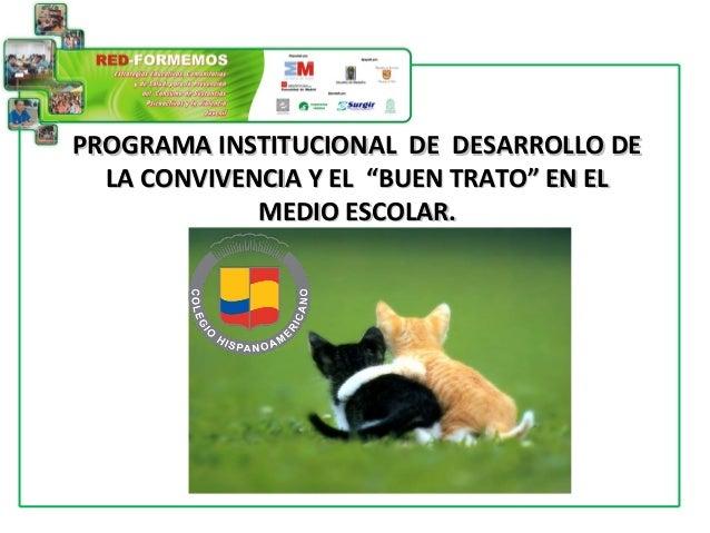 """PROGRAMA INSTITUCIONAL DE DESARROLLO DEPROGRAMA INSTITUCIONAL DE DESARROLLO DE LA CONVIVENCIA Y EL """"BUEN TRATO"""" EN ELLA CO..."""