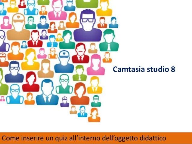 Come usare Camtasia Studio con Docebo - Parte 02: Creare Quiz