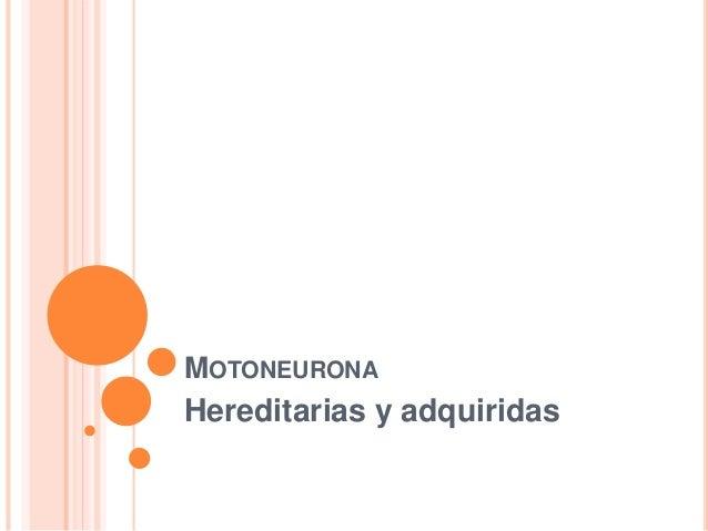 MOTONEURONA Hereditarias y adquiridas