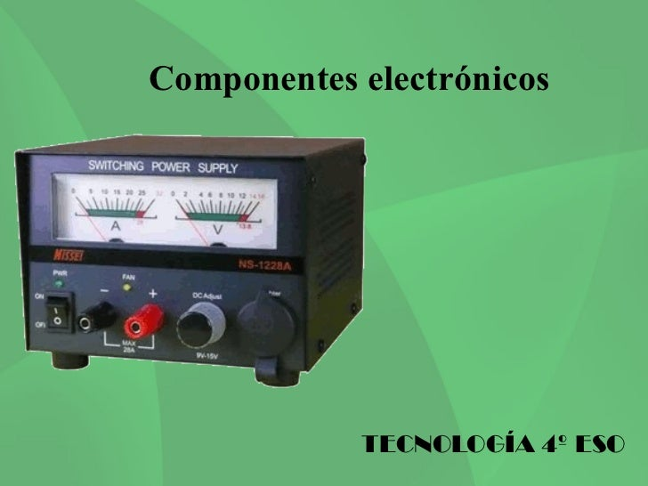 Componentes electrónicos            TECNOLOGÍA 4º ESO