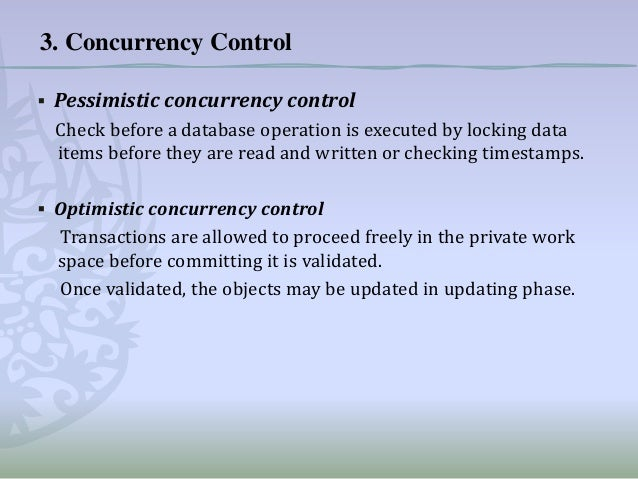 3. Concurrency Control ▪ Pessimistic concurrency control Check before a database operation is executed by locking data ite...