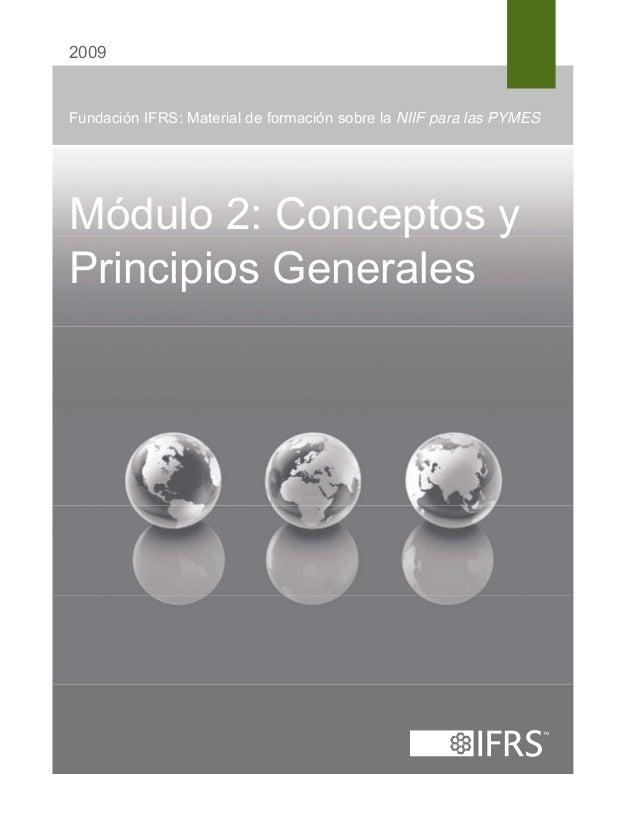 2009 Fundación IFRS: Material de formación sobre la NIIF para las PYMES Módulo 2: Conceptos y Principios Generales