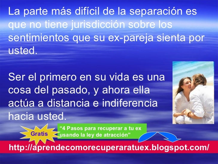 """http://aprendecomorecuperaratuex.blogspot.com/ """" 4 Pasos para recuperar a tu ex usando la ley de atracción"""" Gratis La part..."""
