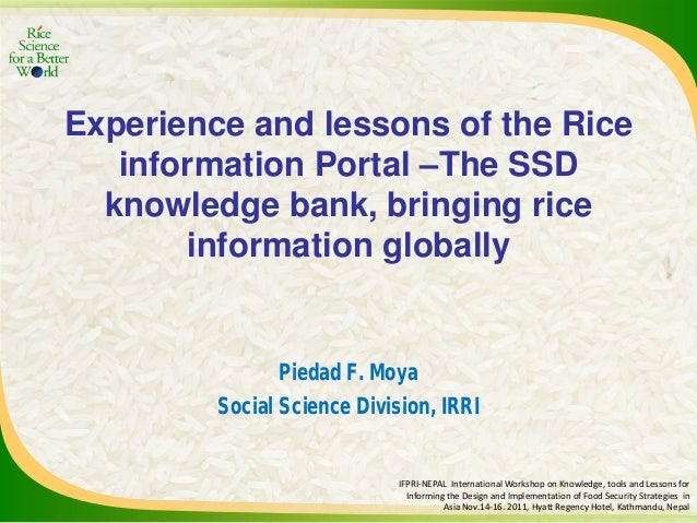 Experience and lessons of the Rice information Portal –The SSD knowledge bank, bringing rice information globally Piedad F...