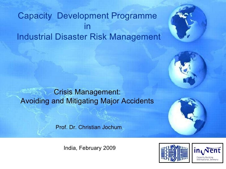 Capacity  Development Programme  in  Industrial Disaster Risk Management Crisis Management: Avoiding and Mitigating Major ...