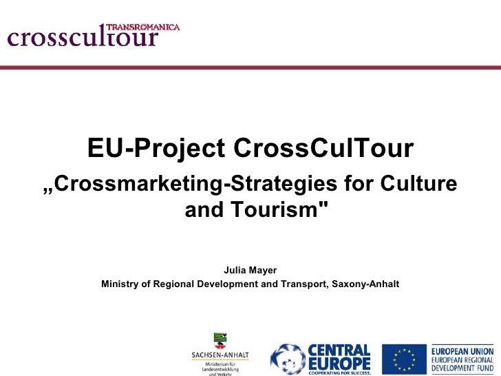"EU-Project CrossCulTour""Crossmarketing-Strategies for Culture           and Tourism""                               Julia M..."