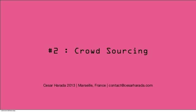#2 : Crowd Sourcing  Cesar Harada 2013   Marseille, France   contact@cesarharada.com  13/October/30/Wednesday