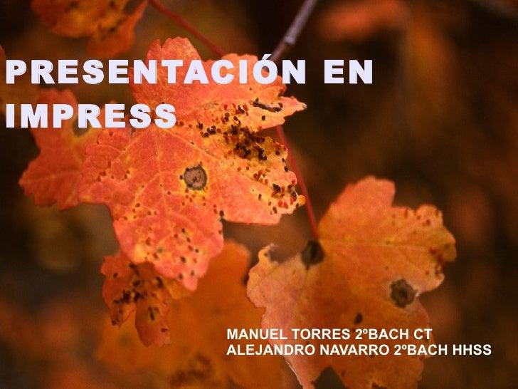 PRESENTACIÓN EN IMPRESS MANUEL TORRES 2ºBACH CT ALEJANDRO NAVARRO 2ºBACH HHSS