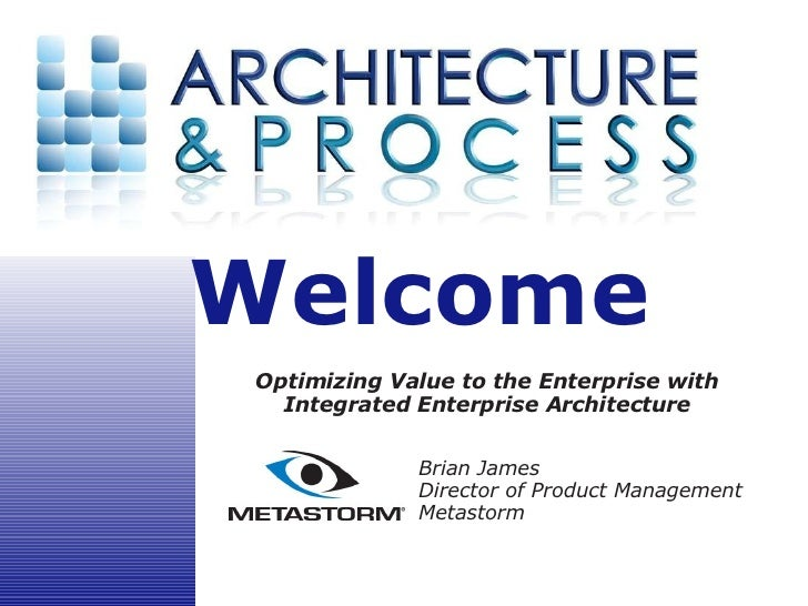Optimizing Value to the Enterprise with Integrated Enterprise Architecture Brian James Director of Product Management Meta...