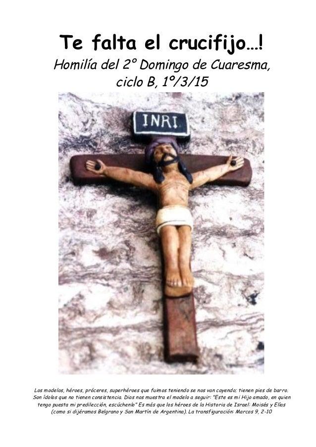 Te falta el crucifijo…! Homilía del 2° Domingo de Cuaresma, ciclo B, 1º/3/15 Los modelos, héroes, próceres, superhéroes qu...