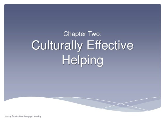 Chapter Two:                         Culturally Effective                              Helping©2013, Brooks/Cole Cengage L...